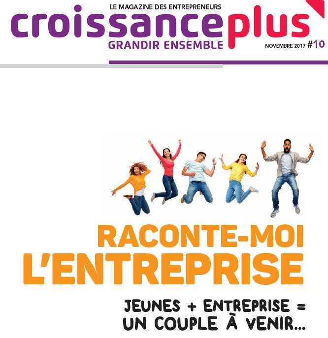 10ème magazine des entrepreneurs : Raconte-moi l'entreprise