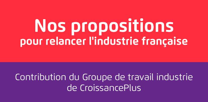 Propositions des entrepreneurs de CroissancePlus pour relancer l'industrie française