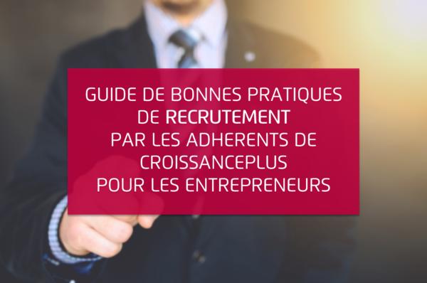 Guide de bonnes pratiques de recrutement par les entrepreneurs de CroissancePlus