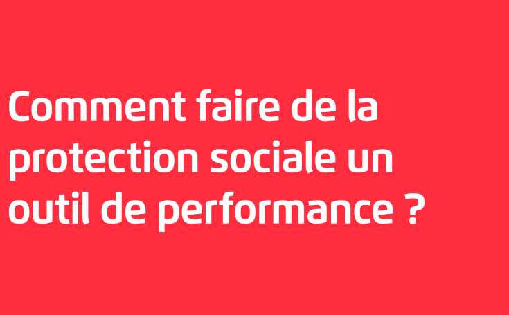 Guide pratique : « Comment faire de la protection sociale un outil de performance ? »