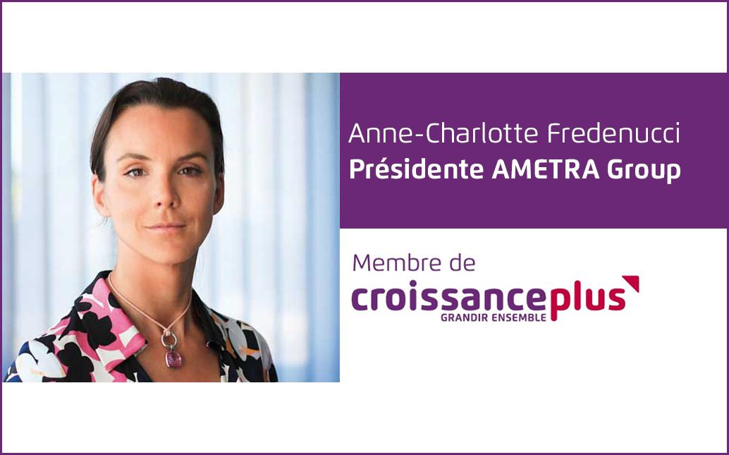 #AdherentCplus : découvrez Anne-Charlotte Fredenucci, Présidente AMETRA Group