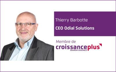 #AdherentCplus : découvrez Thierry Barbotte, CEO ODIAL-SOLUTIONS