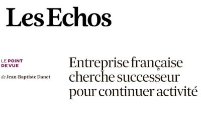 «Entreprise française cherche successeur pour continuer activité»: Tribune de Jean-Baptiste Danet dans Les Echos