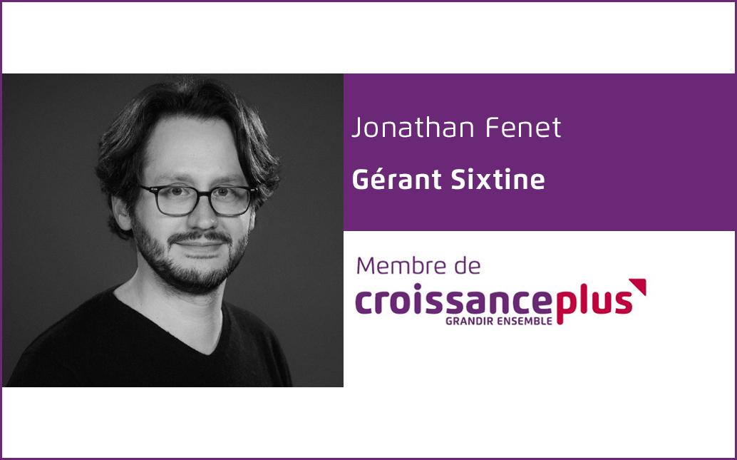 #AdherentCplus : découvrez Jonathan Fenet, Gérant Sixtine