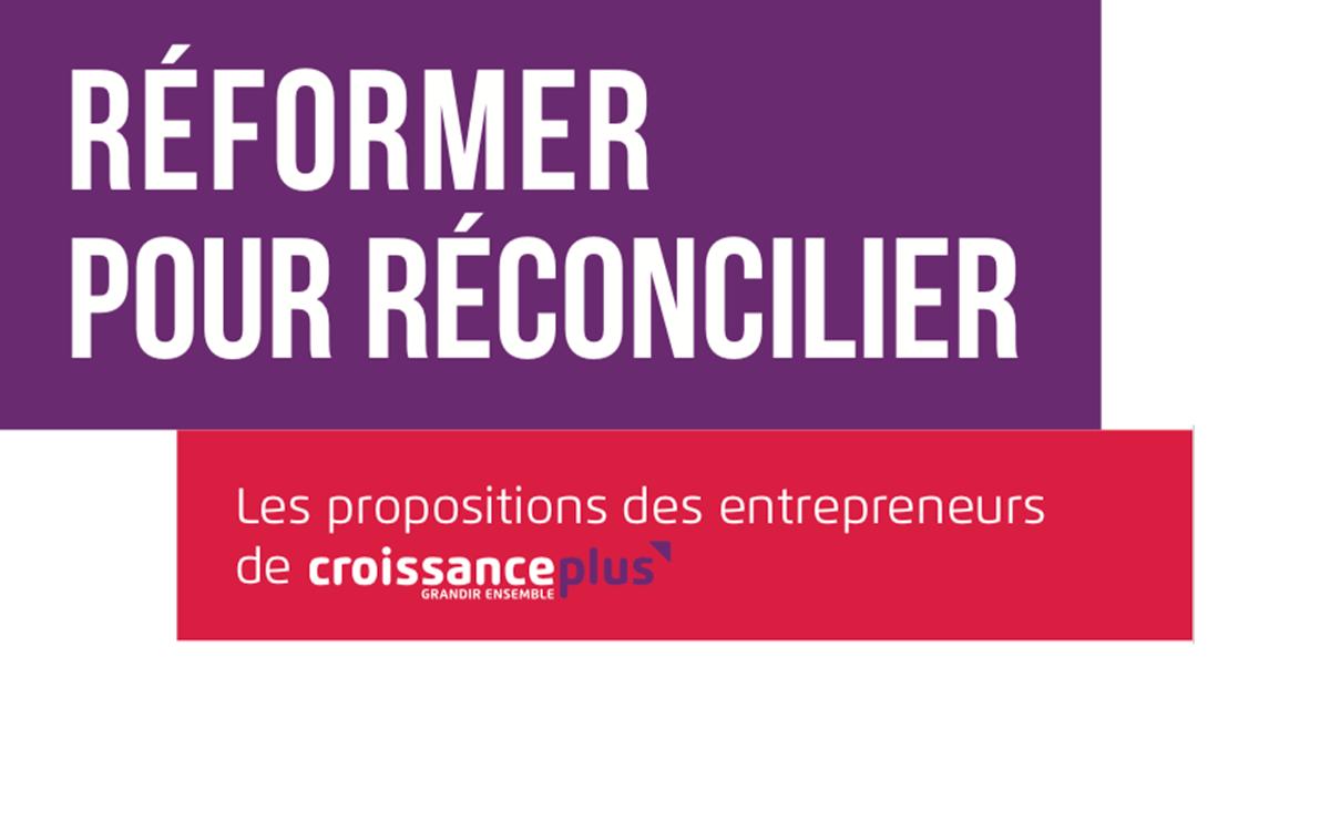 « Réformer pour Réconcilier » : l'ambition de 350 entrepreneurs au service de la croissance et de l'emploi