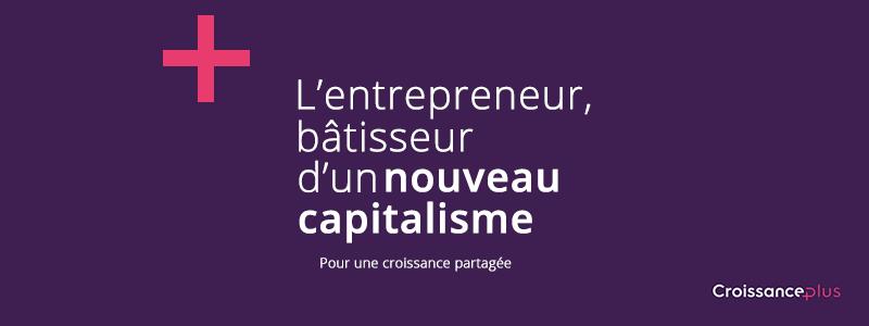 L'entrepreneur, bâtisseur d'un nouveau capitalisme