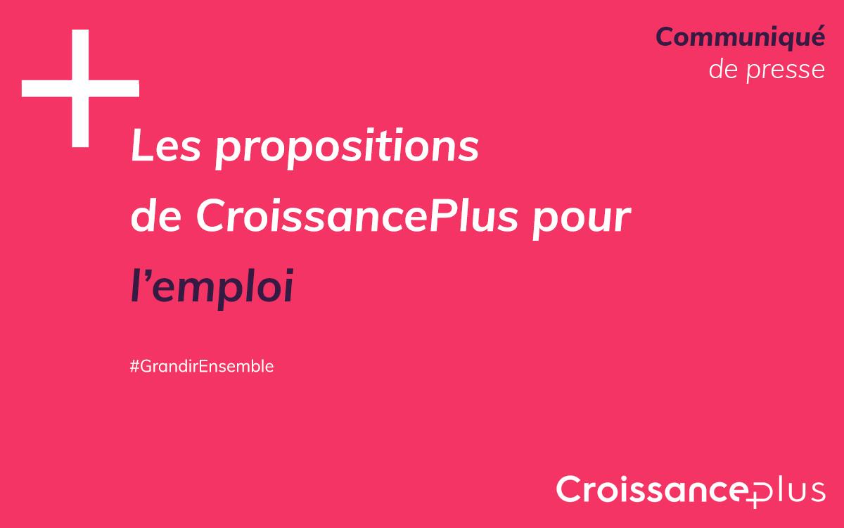 Les propositions de CroissancePlus pour l'emploi