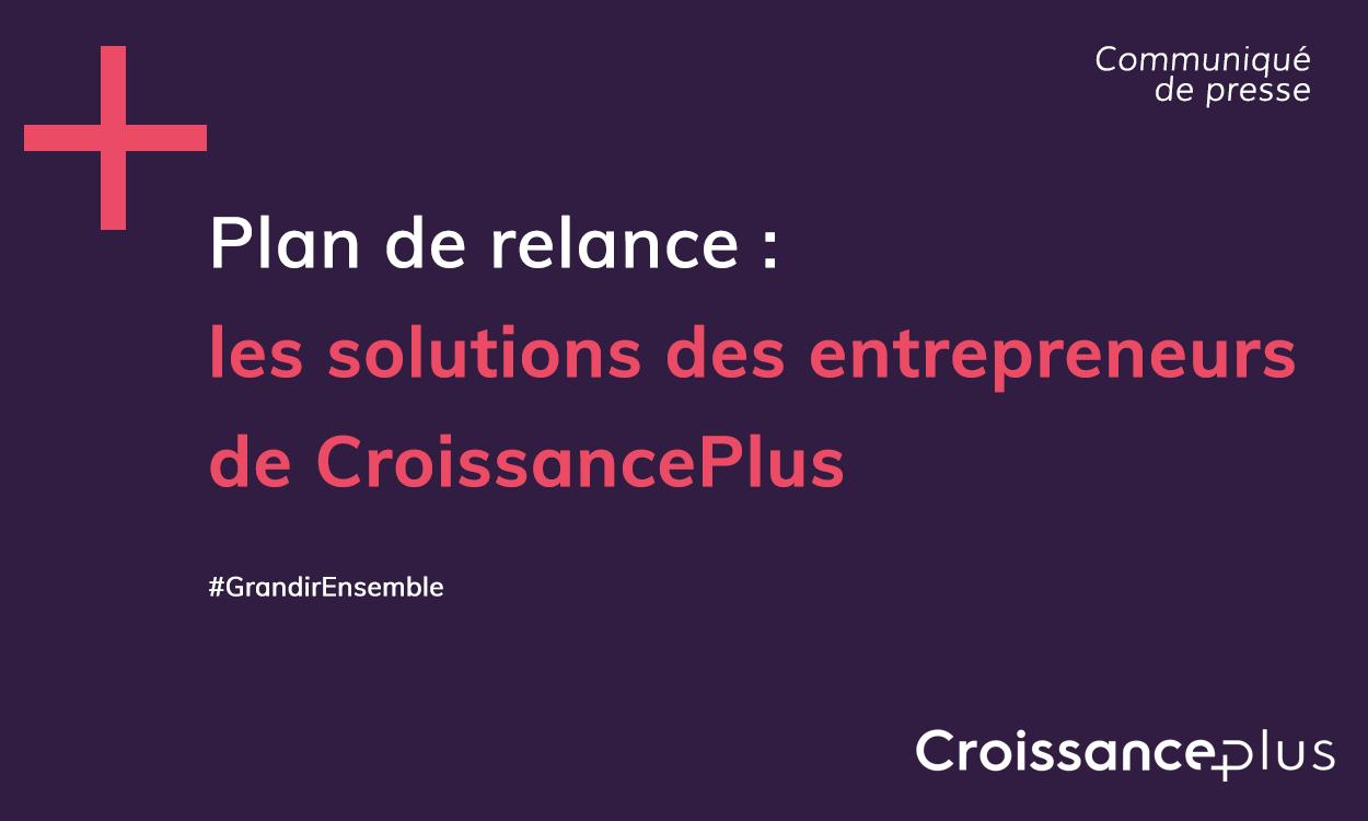 Plan de relance : les solutions des entrepreneurs de CroissancePlus