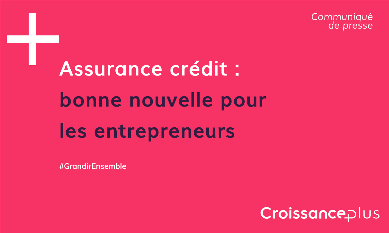 Assurance crédit: une bonne nouvelle pour les entrepreneurs