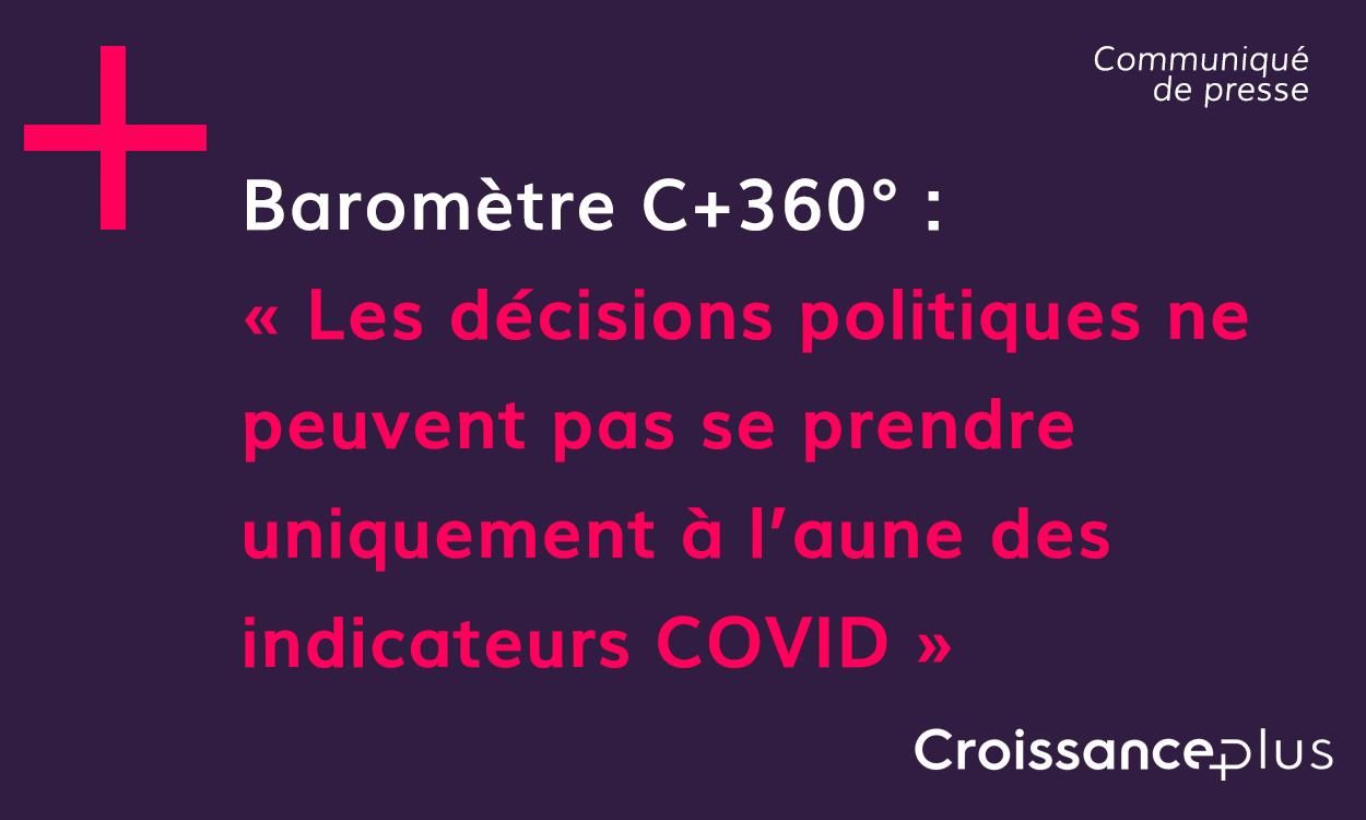 Baromètre C+360 : Les décisions politiques ne peuvent pas se prendre uniquement à l'aune des indicateurs Covid