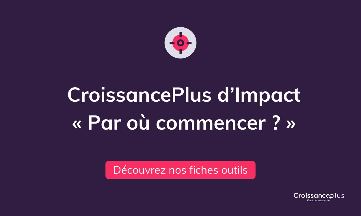 CroissancePlus d'Impact : «Par où commencer ?» – La nouvelle publication de CroissancePlus