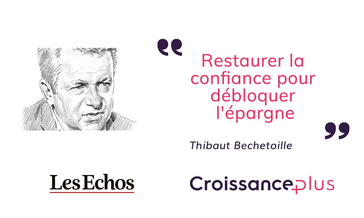 «Restaurer la confiance pour débloquer l'épargne» – Tribune de Thibaut Bechetoille dans Les Echos