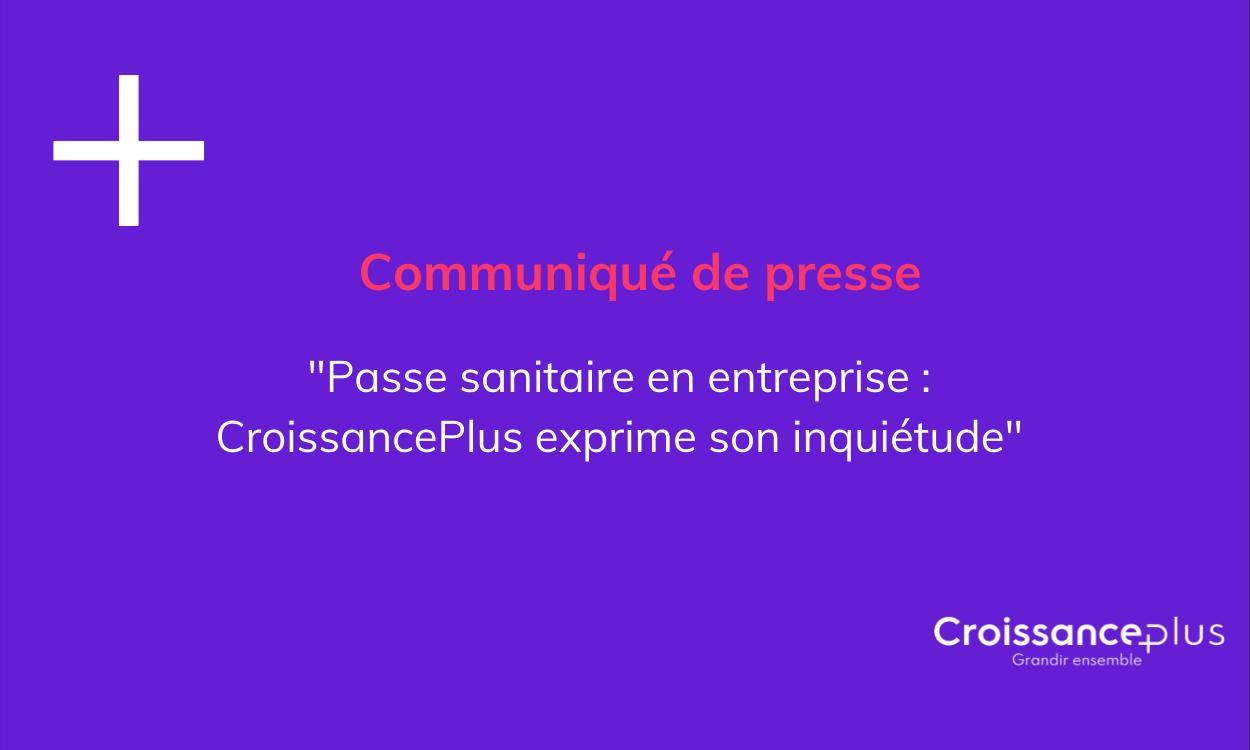 Passe Sanitaire en entreprise : CroissancePlus exprime son inquiétude